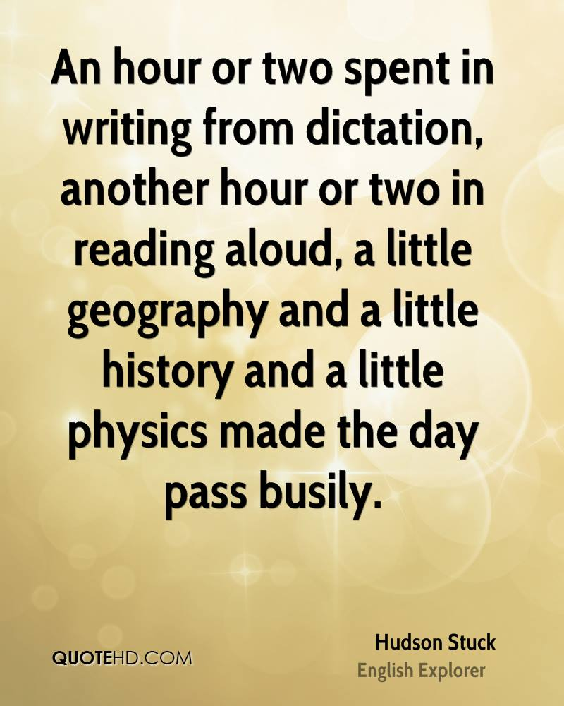 An hour or two spent in writing from dictation, another hour or two in reading aloud, a little geography and a little history and a little physics made the day pass busily.