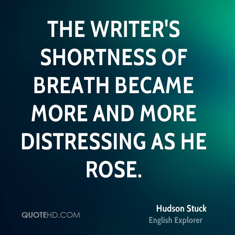 The writer's shortness of breath became more and more distressing as he rose.