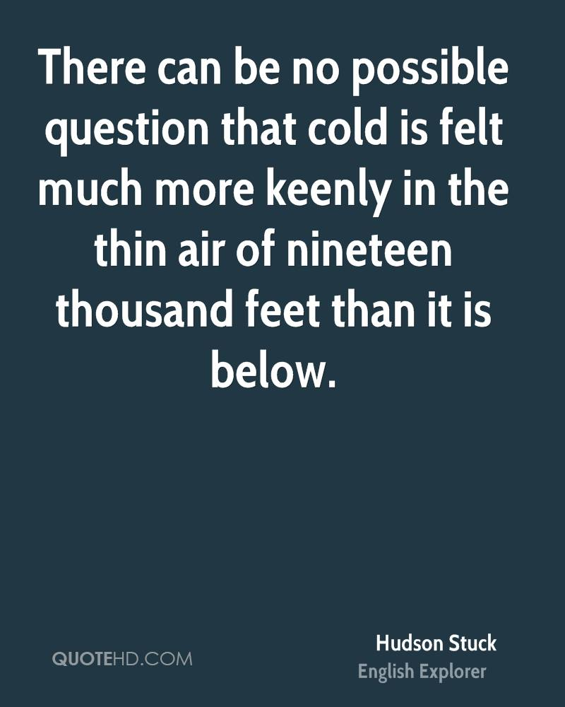 There can be no possible question that cold is felt much more keenly in the thin air of nineteen thousand feet than it is below.