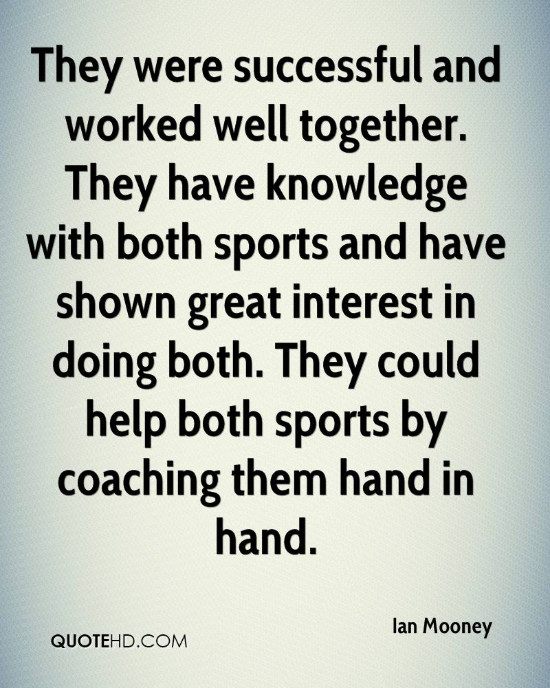 They were successful and worked well together. They have knowledge with both sports and have shown great interest in doing both. They could help both sports by coaching them hand in hand.