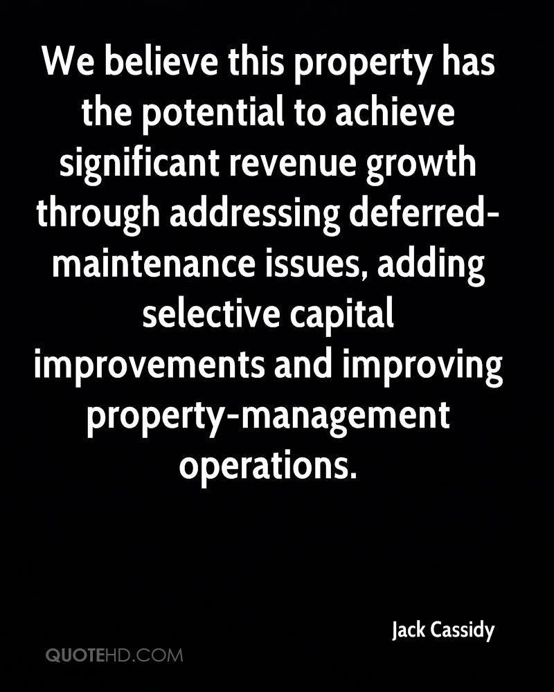 We believe this property has the potential to achieve significant revenue growth through addressing deferred-maintenance issues, adding selective capital improvements and improving property-management operations.