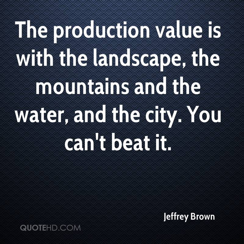 The production value is with the landscape, the mountains and the water, and the city. You can't beat it.