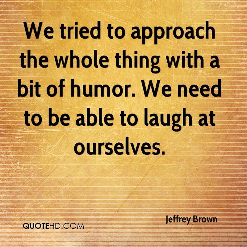 We tried to approach the whole thing with a bit of humor. We need to be able to laugh at ourselves.