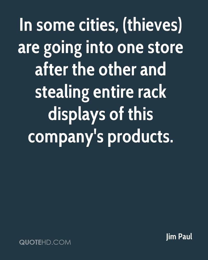 In some cities, (thieves) are going into one store after the other and stealing entire rack displays of this company's products.