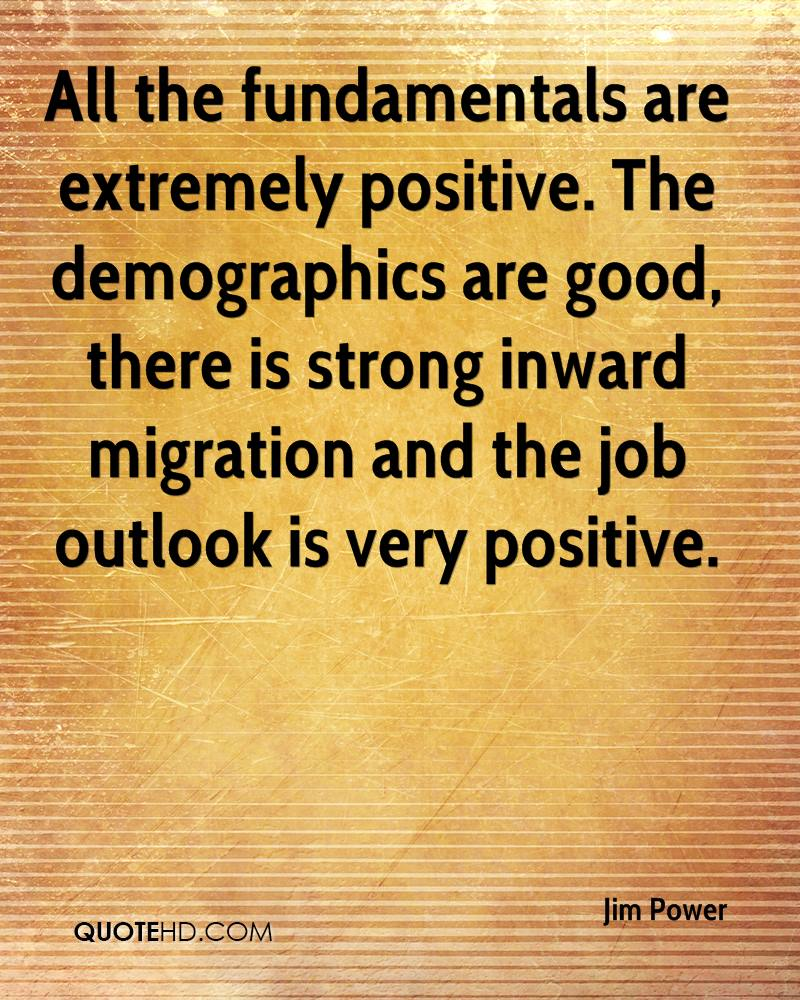 Exceptionnel Jim Power Quotes. 0. All The Fundamentals Are Extremely Positive. The  Demographics Are Good, There Is Strong Inward