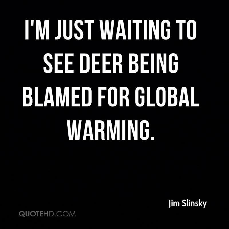 I'm just waiting to see deer being blamed for global warming.