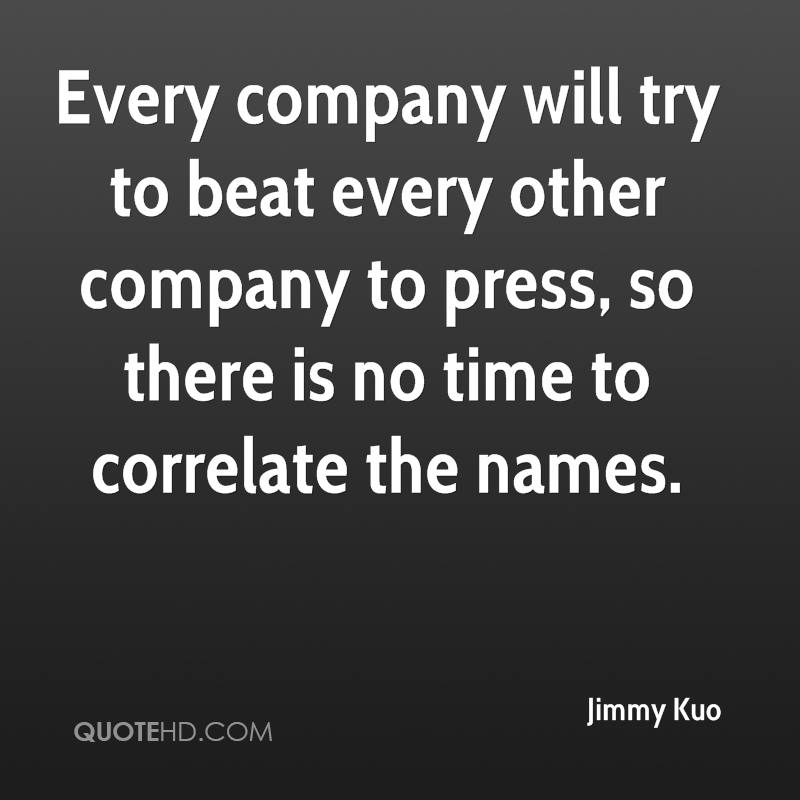Every company will try to beat every other company to press, so there is no time to correlate the names.