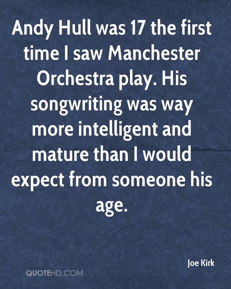 Andy Hull was 17 the first time I saw Manchester Orchestra play. His songwriting was way more intelligent and mature than I would expect from someone his age.