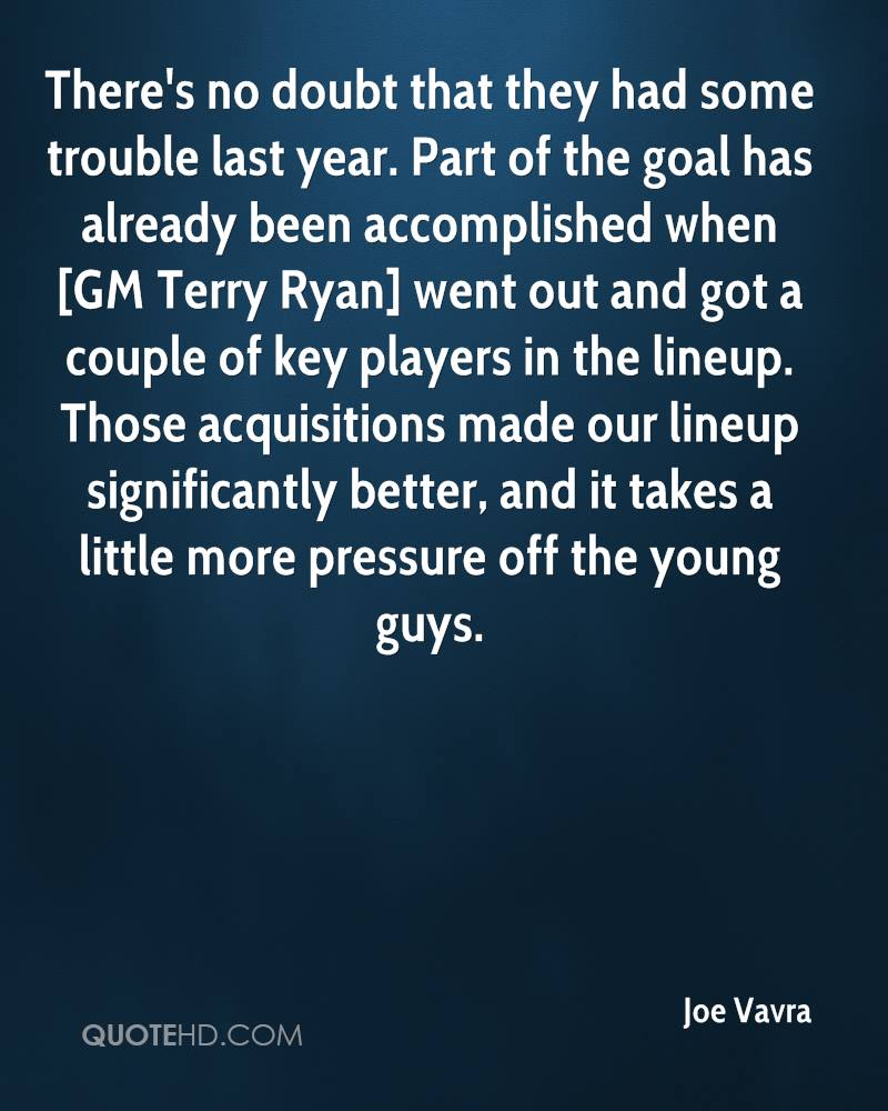 There's no doubt that they had some trouble last year. Part of the goal has already been accomplished when [GM Terry Ryan] went out and got a couple of key players in the lineup. Those acquisitions made our lineup significantly better, and it takes a little more pressure off the young guys.