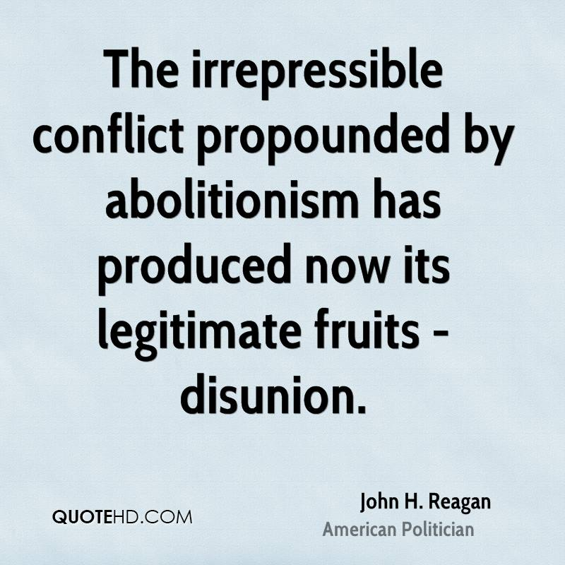The irrepressible conflict propounded by abolitionism has produced now its legitimate fruits - disunion.