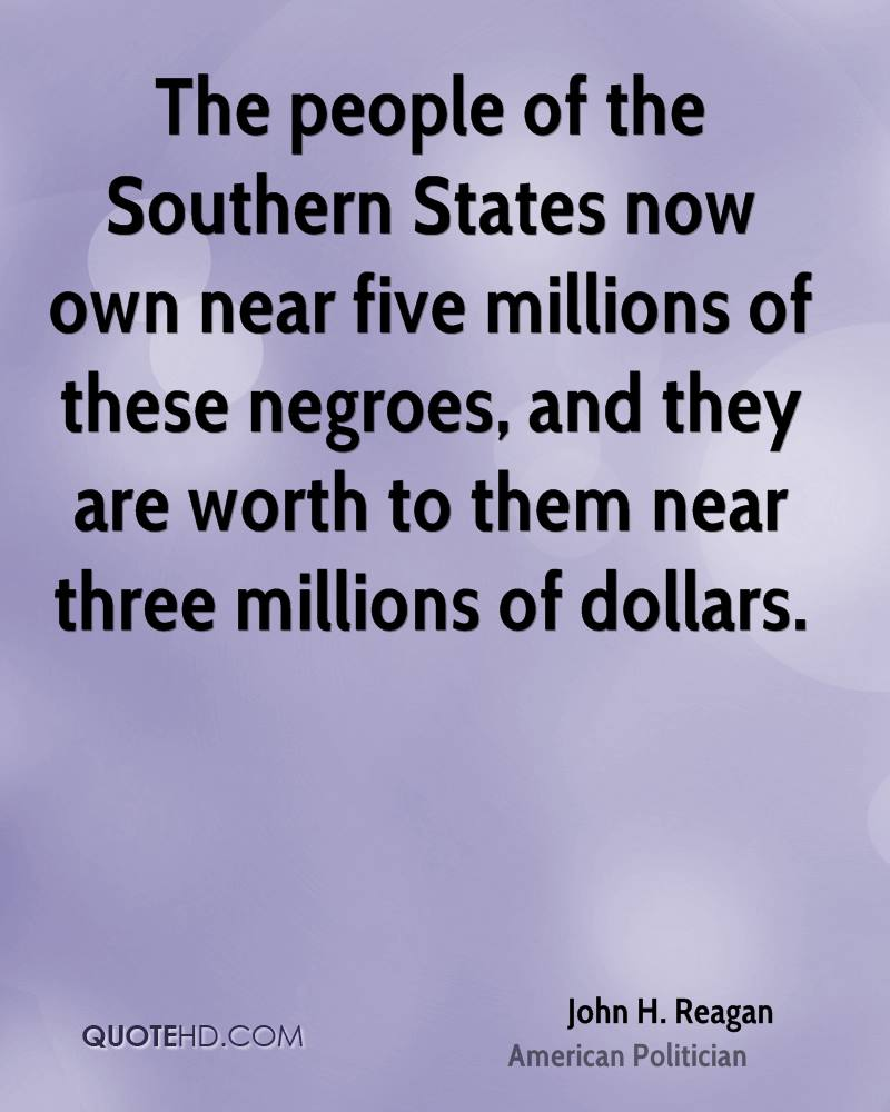 The people of the Southern States now own near five millions of these negroes, and they are worth to them near three millions of dollars.