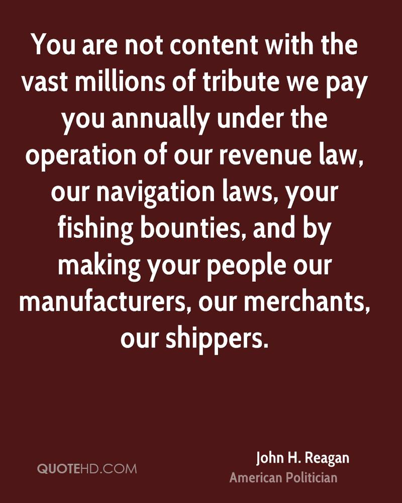 You are not content with the vast millions of tribute we pay you annually under the operation of our revenue law, our navigation laws, your fishing bounties, and by making your people our manufacturers, our merchants, our shippers.