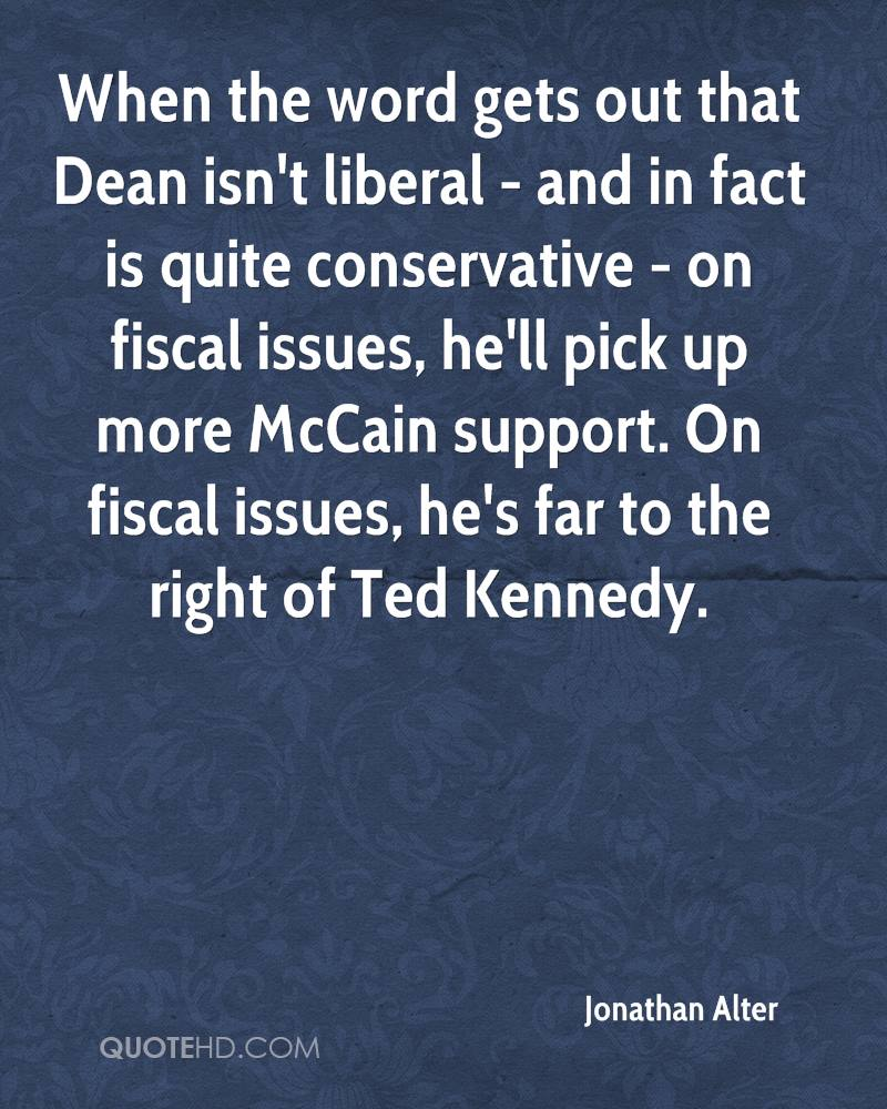 When the word gets out that Dean isn't liberal - and in fact is quite conservative - on fiscal issues, he'll pick up more McCain support. On fiscal issues, he's far to the right of Ted Kennedy.
