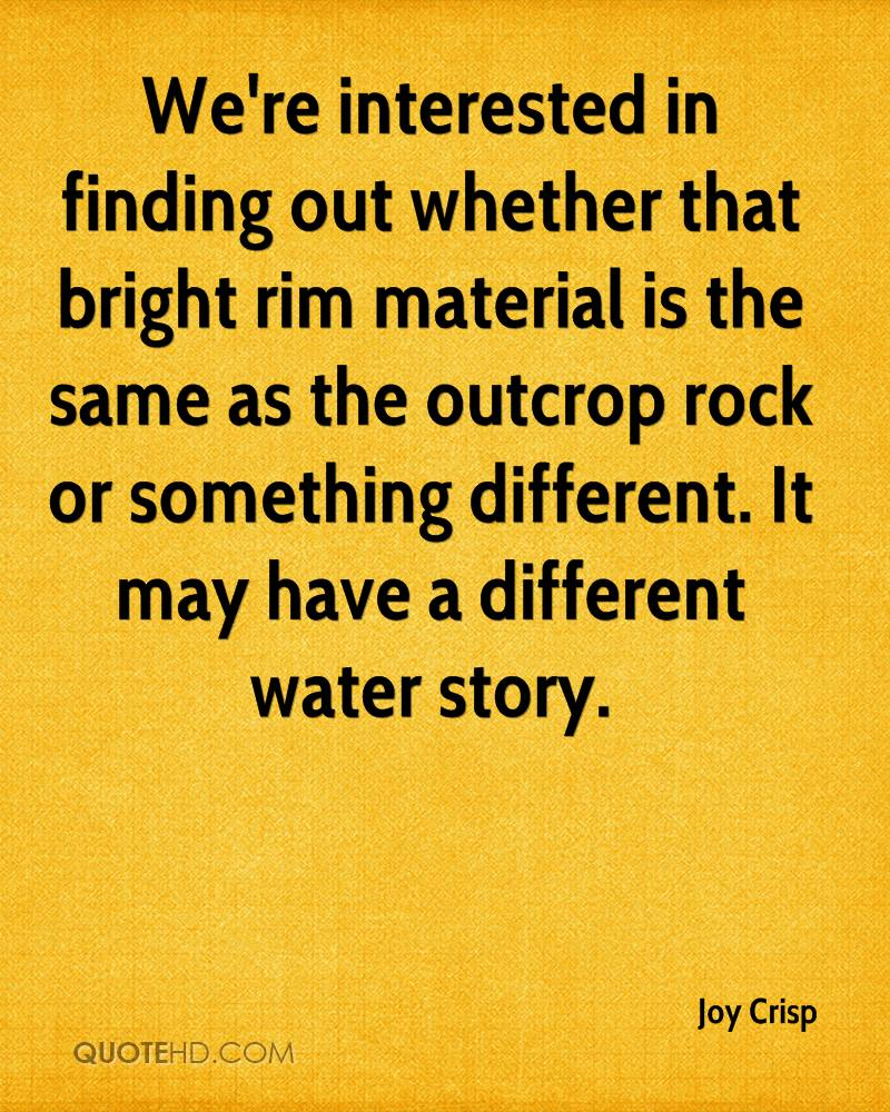 We're interested in finding out whether that bright rim material is the same as the outcrop rock or something different. It may have a different water story.