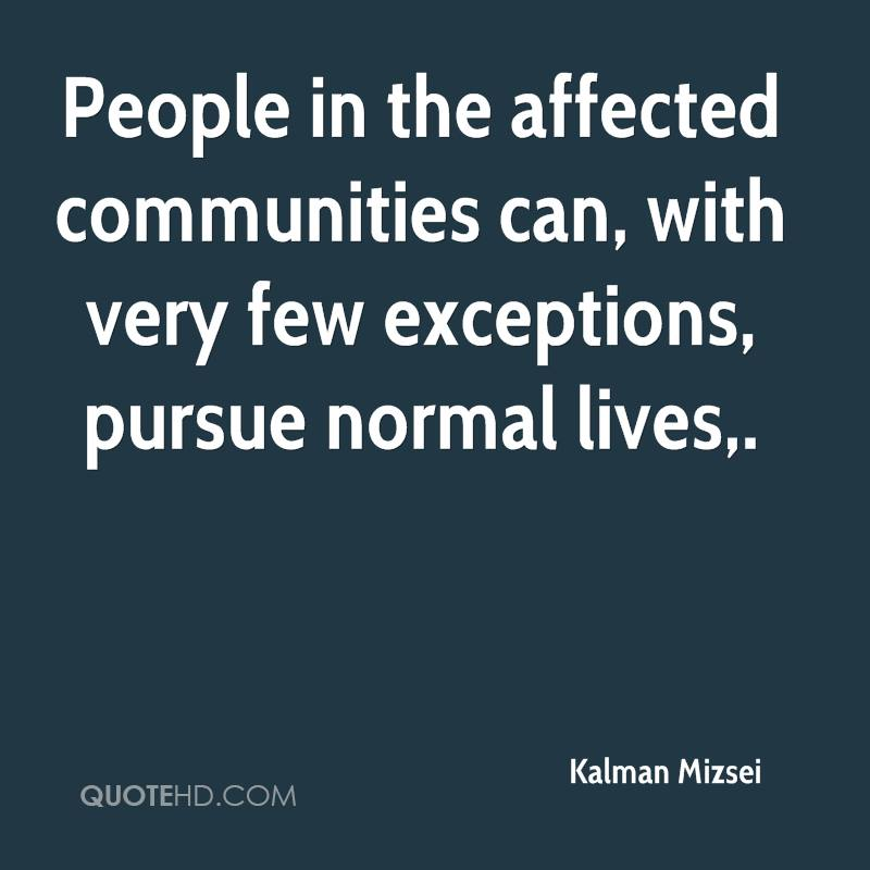 People in the affected communities can, with very few exceptions, pursue normal lives.