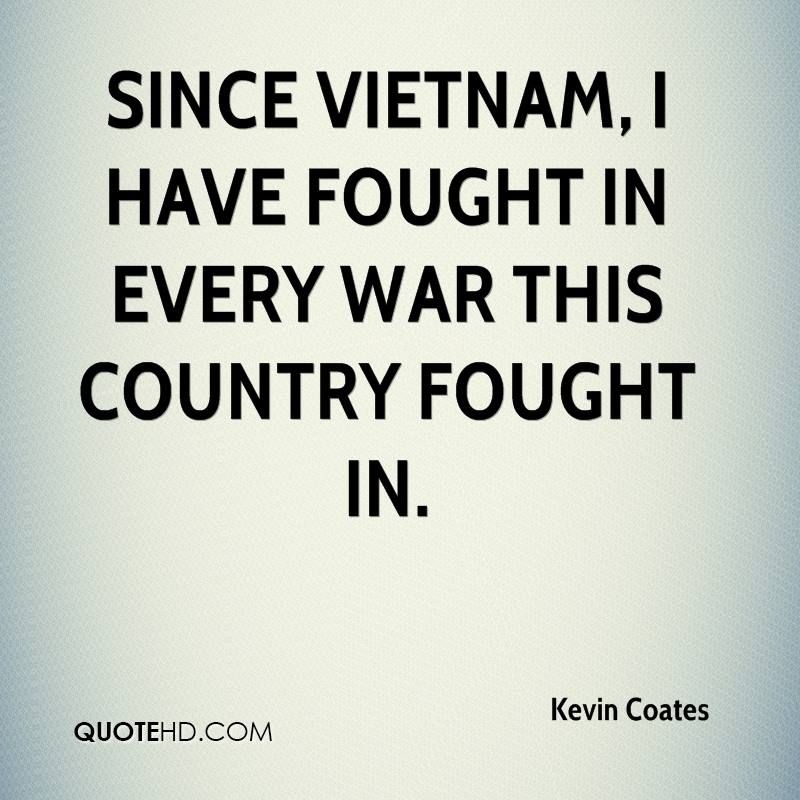 Since Vietnam, I have fought in every war this country fought in.