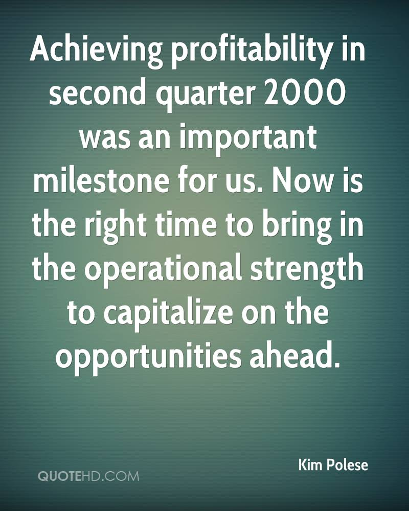 Achieving profitability in second quarter 2000 was an important milestone for us. Now is the right time to bring in the operational strength to capitalize on the opportunities ahead.