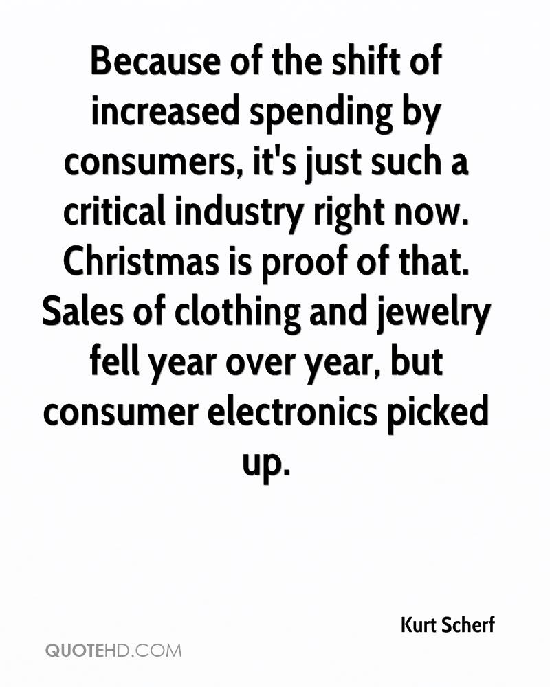 Because of the shift of increased spending by consumers, it's just such a critical industry right now. Christmas is proof of that. Sales of clothing and jewelry fell year over year, but consumer electronics picked up.