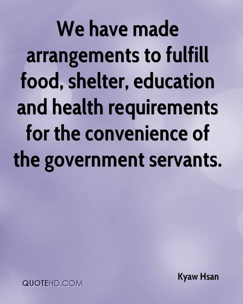 We have made arrangements to fulfill food, shelter, education and health requirements for the convenience of the government servants.