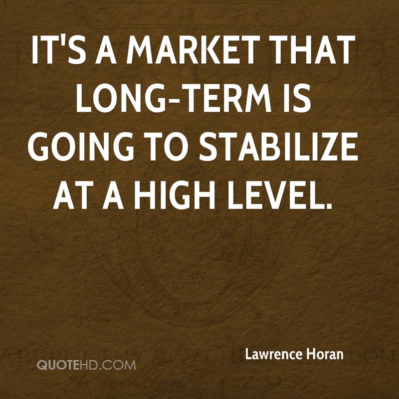 It's a market that long-term is going to stabilize at a high level.