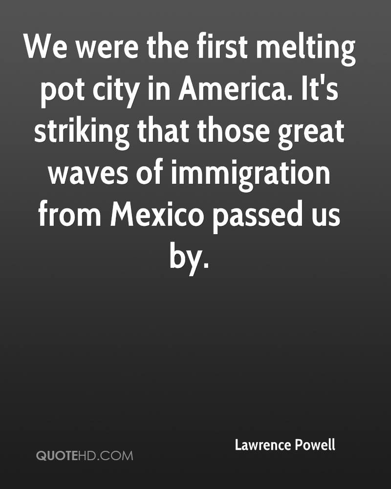 We were the first melting pot city in America. It's striking that those great waves of immigration from Mexico passed us by.