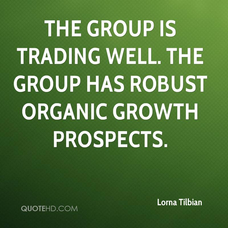 The group is trading well. The group has robust organic growth prospects.