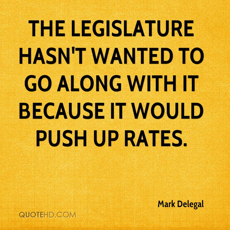 The Legislature hasn't wanted to go along with it because it would push up rates.