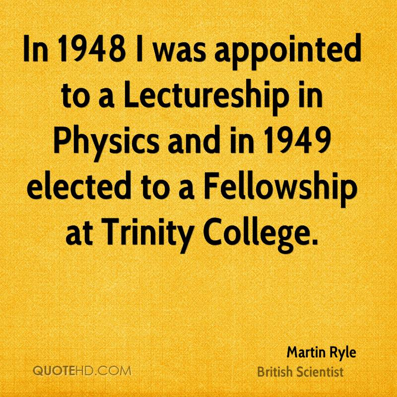 In 1948 I was appointed to a Lectureship in Physics and in 1949 elected to a Fellowship at Trinity College.