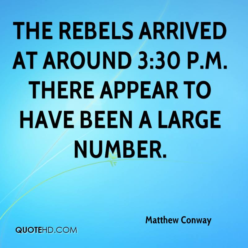The rebels arrived at around 3:30 p.m. There appear to have been a large number.