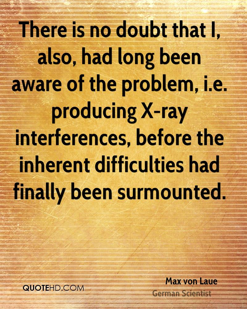 There is no doubt that I, also, had long been aware of the problem, i.e. producing X-ray interferences, before the inherent difficulties had finally been surmounted.