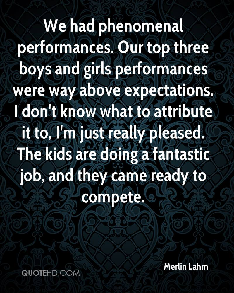We had phenomenal performances. Our top three boys and girls performances were way above expectations. I don't know what to attribute it to, I'm just really pleased. The kids are doing a fantastic job, and they came ready to compete.