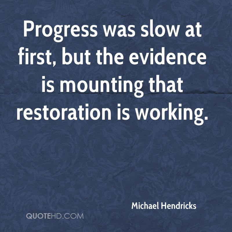 Progress was slow at first, but the evidence is mounting that restoration is working.