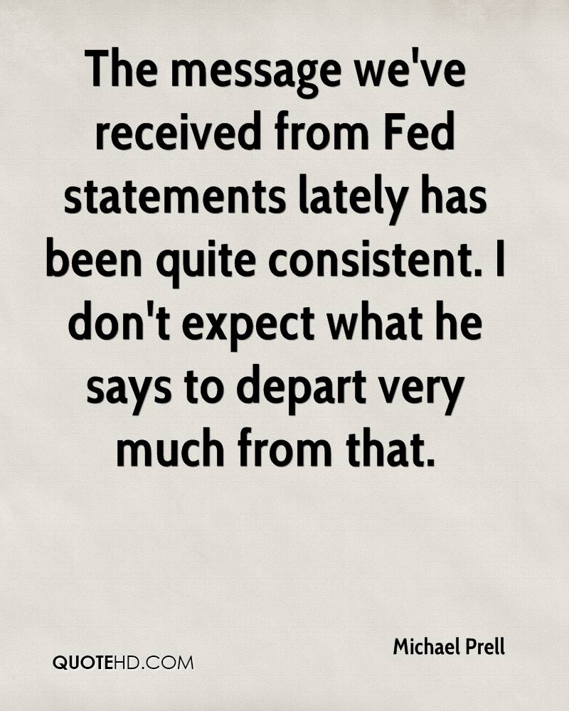 The message we've received from Fed statements lately has been quite consistent. I don't expect what he says to depart very much from that.
