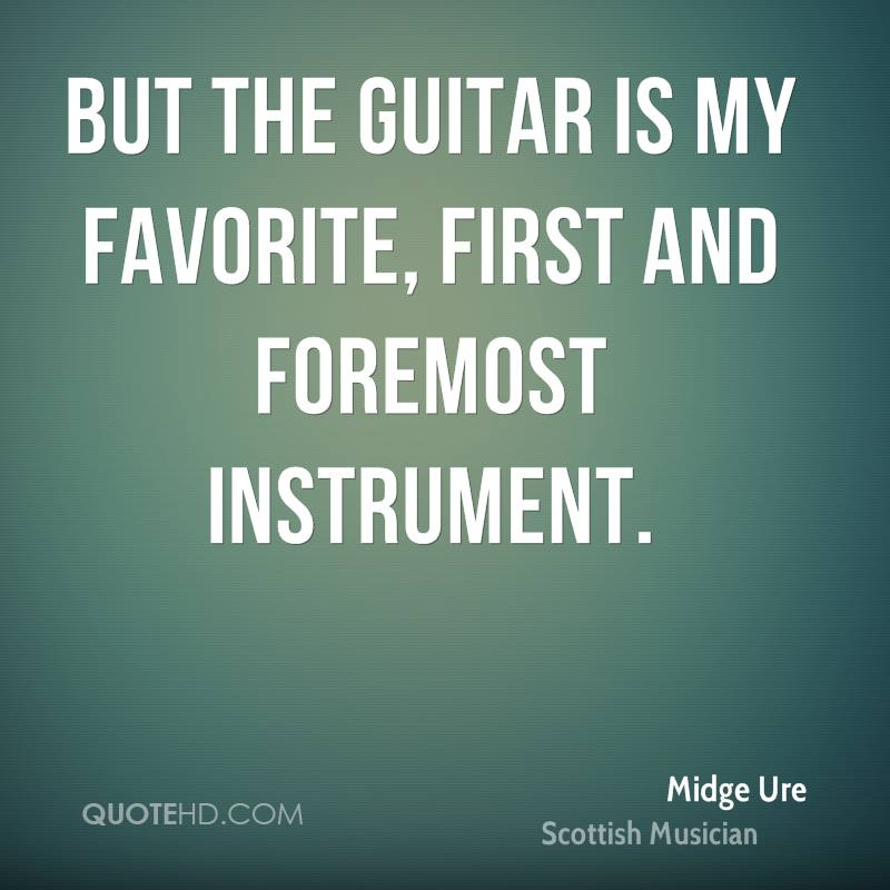 But the guitar is my favorite, first and foremost instrument.