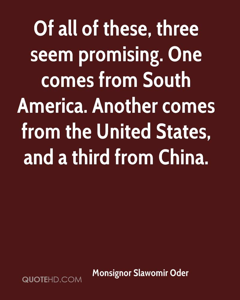 Of all of these, three seem promising. One comes from South America. Another comes from the United States, and a third from China.