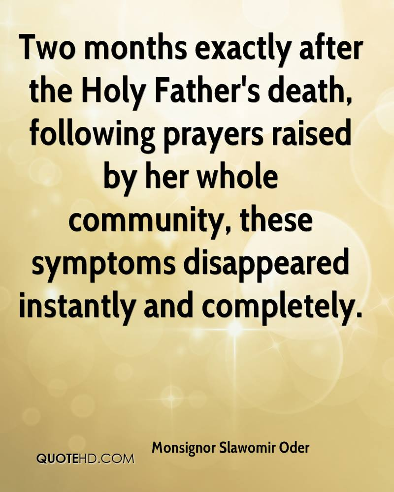 Two months exactly after the Holy Father's death, following prayers raised by her whole community, these symptoms disappeared instantly and completely.