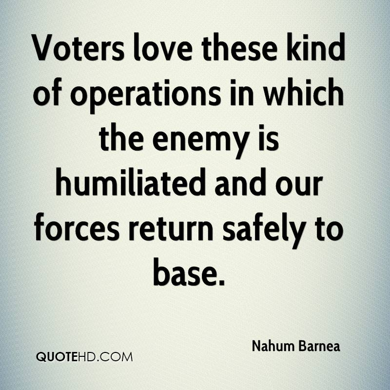 Voters love these kind of operations in which the enemy is humiliated and our forces return safely to base.