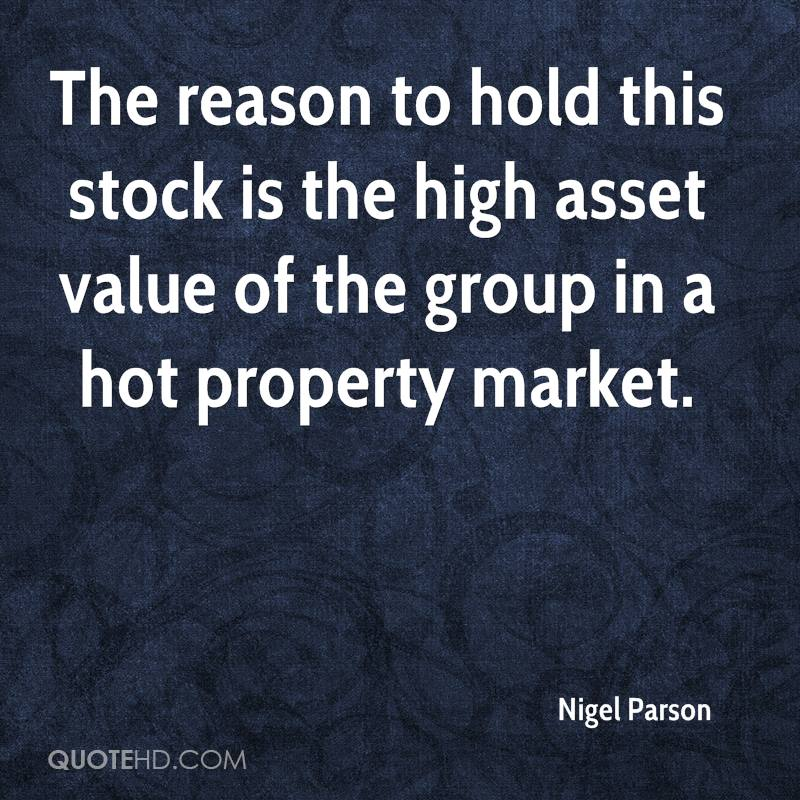 The reason to hold this stock is the high asset value of the group in a hot property market.
