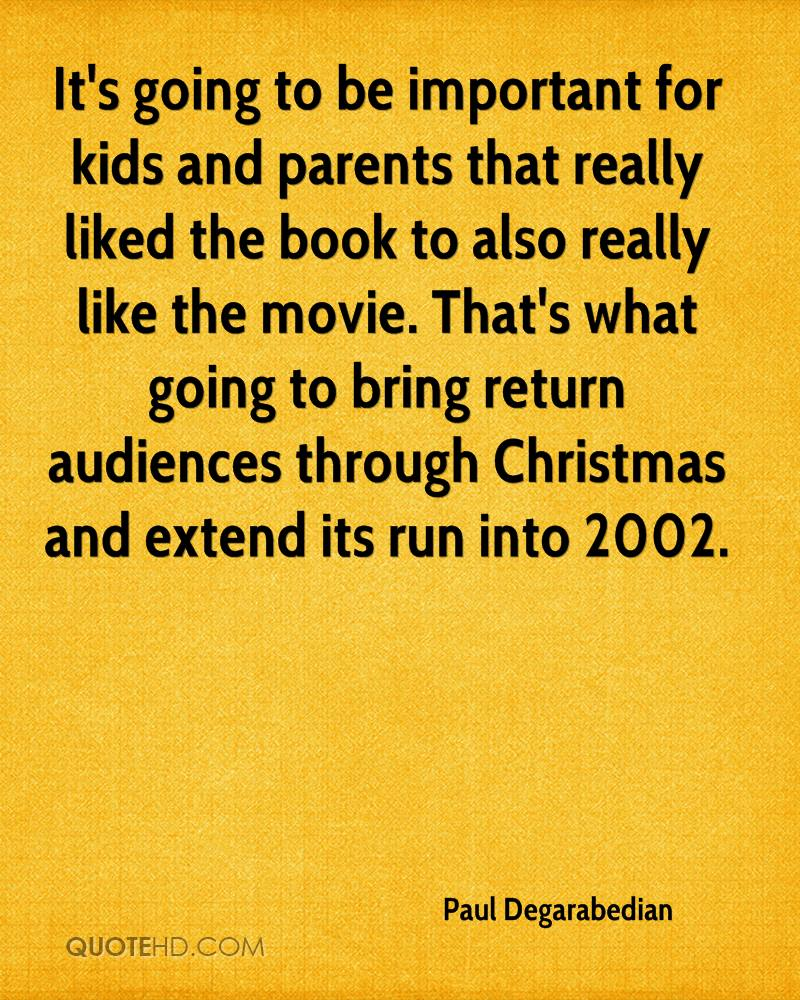 It's going to be important for kids and parents that really liked the book to also really like the movie. That's what going to bring return audiences through Christmas and extend its run into 2002.
