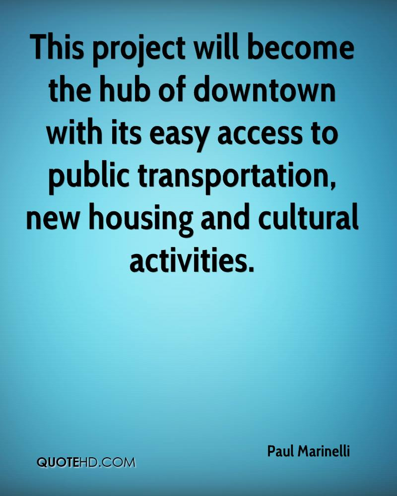 This project will become the hub of downtown with its easy access to public transportation, new housing and cultural activities.
