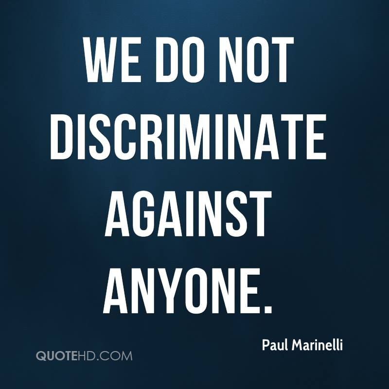 We do not discriminate against anyone.