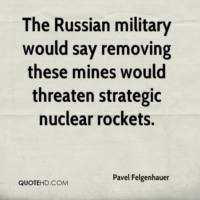 The Russian military would say removing these mines would threaten strategic nuclear rockets.