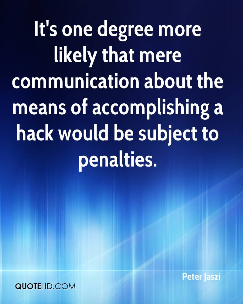It's one degree more likely that mere communication about the means of accomplishing a hack would be subject to penalties.