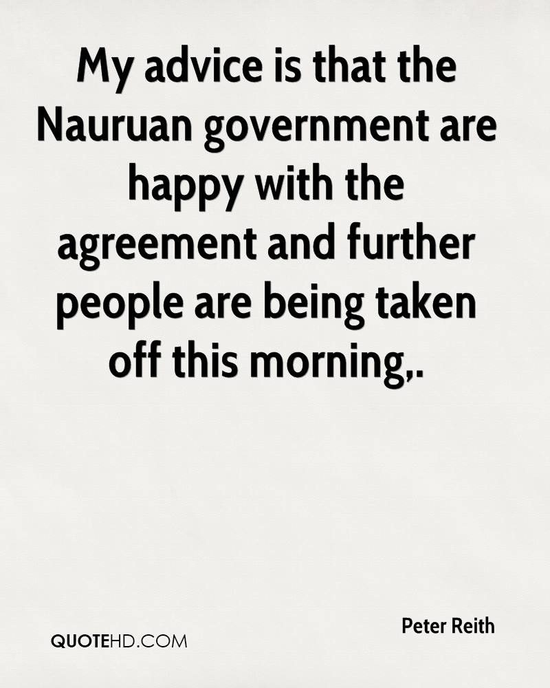 My advice is that the Nauruan government are happy with the agreement and further people are being taken off this morning.