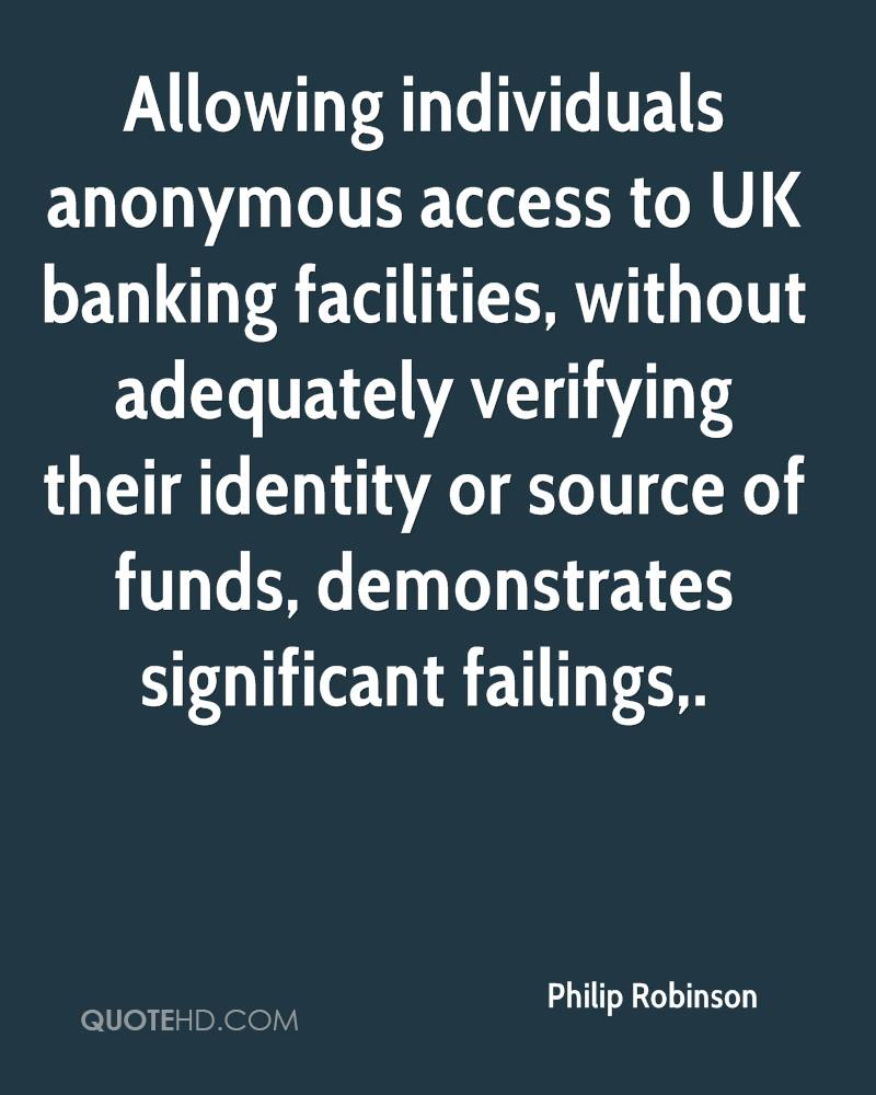 Allowing individuals anonymous access to UK banking facilities, without adequately verifying their identity or source of funds, demonstrates significant failings.