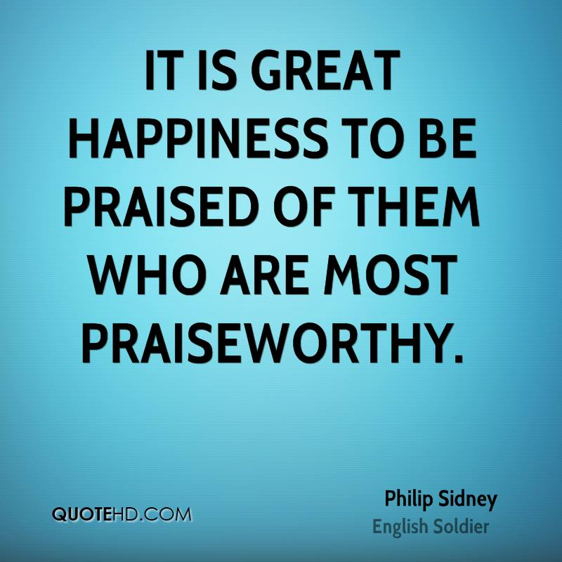 It is great happiness to be praised of them who are most praiseworthy.