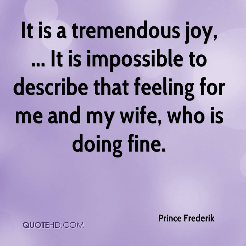 It is a tremendous joy, ... It is impossible to describe that feeling for me and my wife, who is doing fine.