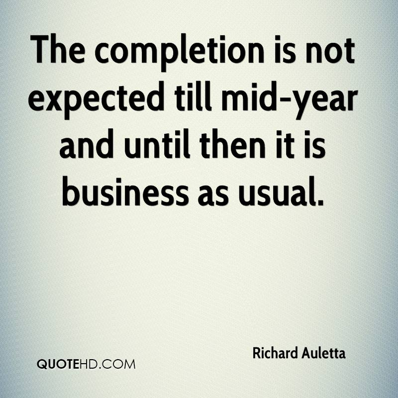 The completion is not expected till mid-year and until then it is business as usual.