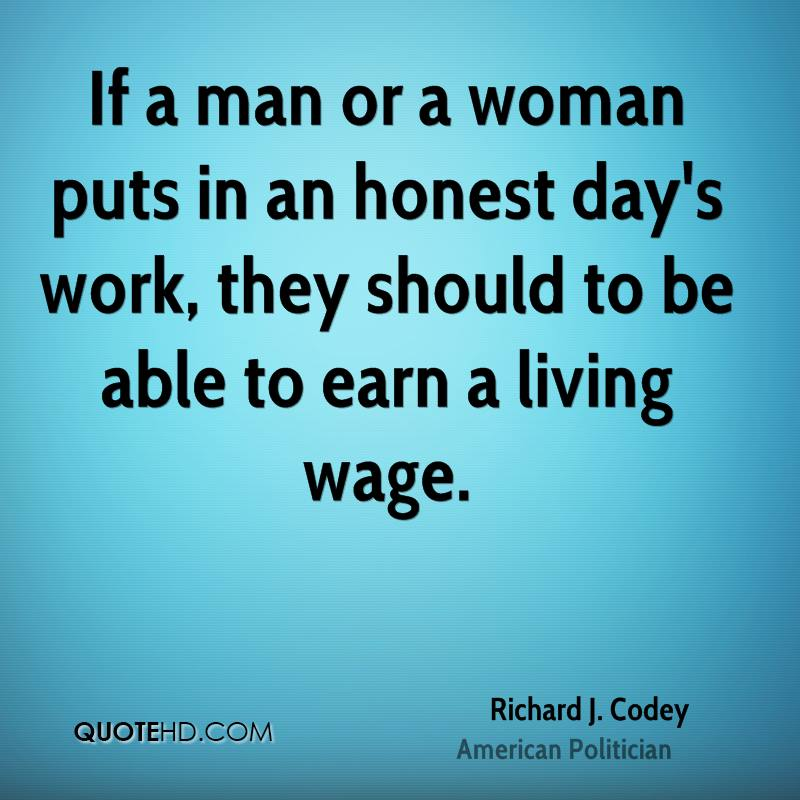 If a man or a woman puts in an honest day's work, they should to be able to earn a living wage.