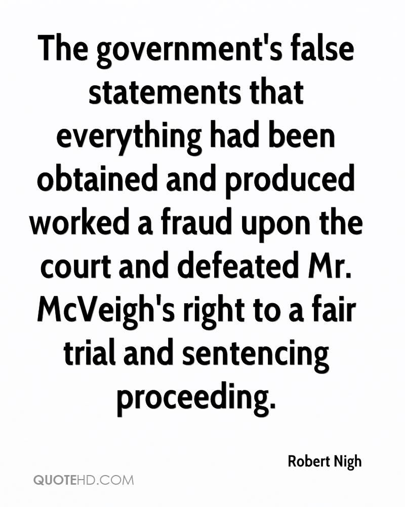 The government's false statements that everything had been obtained and produced worked a fraud upon the court and defeated Mr. McVeigh's right to a fair trial and sentencing proceeding.